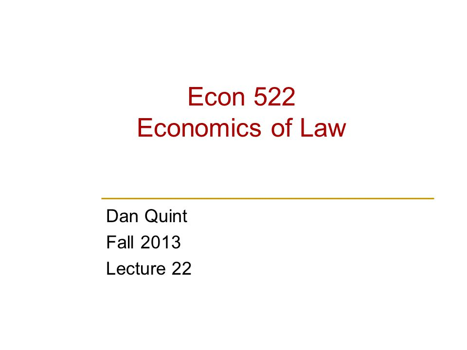 Econ 522 Economics of Law Dan Quint Fall 2013 Lecture 22
