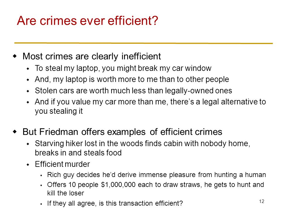 12  Most crimes are clearly inefficient  To steal my laptop, you might break my car window  And, my laptop is worth more to me than to other people
