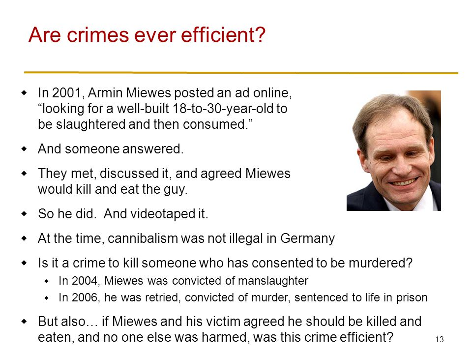13  In 2001, Armin Miewes posted an ad online, looking for a well-built 18-to-30-year-old to be slaughtered and then consumed.  And someone answered.