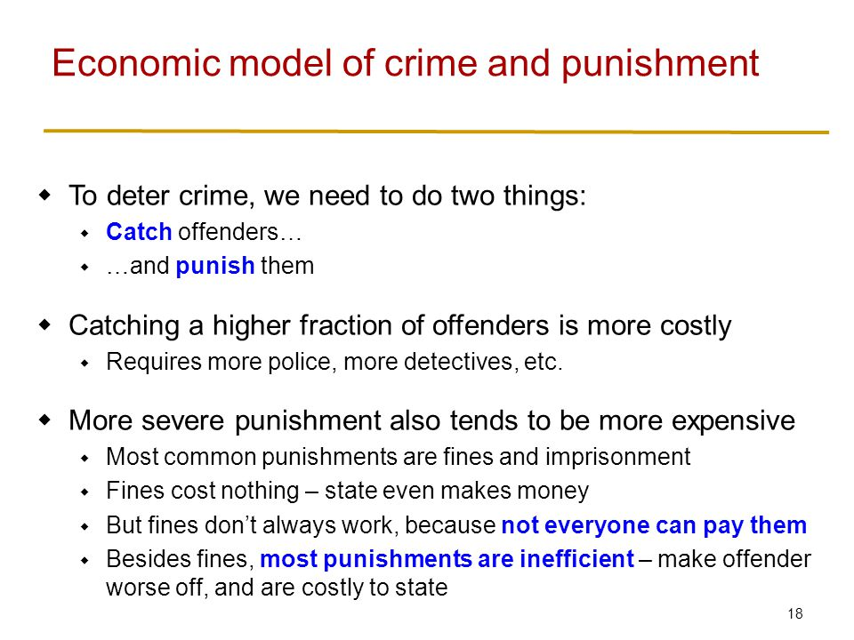 18  To deter crime, we need to do two things:  Catch offenders…  …and punish them  Catching a higher fraction of offenders is more costly  Requir