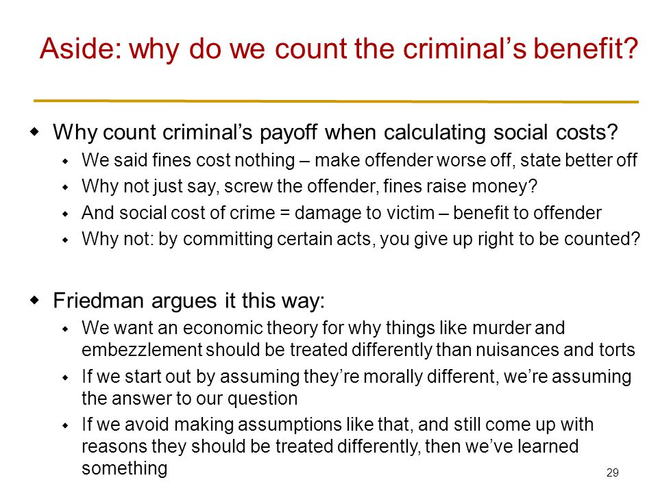 29  Why count criminal's payoff when calculating social costs?  We said fines cost nothing – make offender worse off, state better off  Why not jus