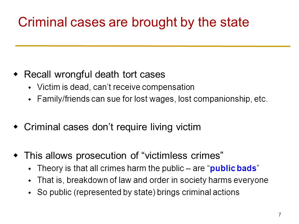 7  Recall wrongful death tort cases  Victim is dead, can't receive compensation  Family/friends can sue for lost wages, lost companionship, etc. 