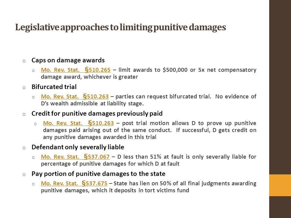 Legislative approaches to limiting punitive damages o Caps on damage awards o Mo.