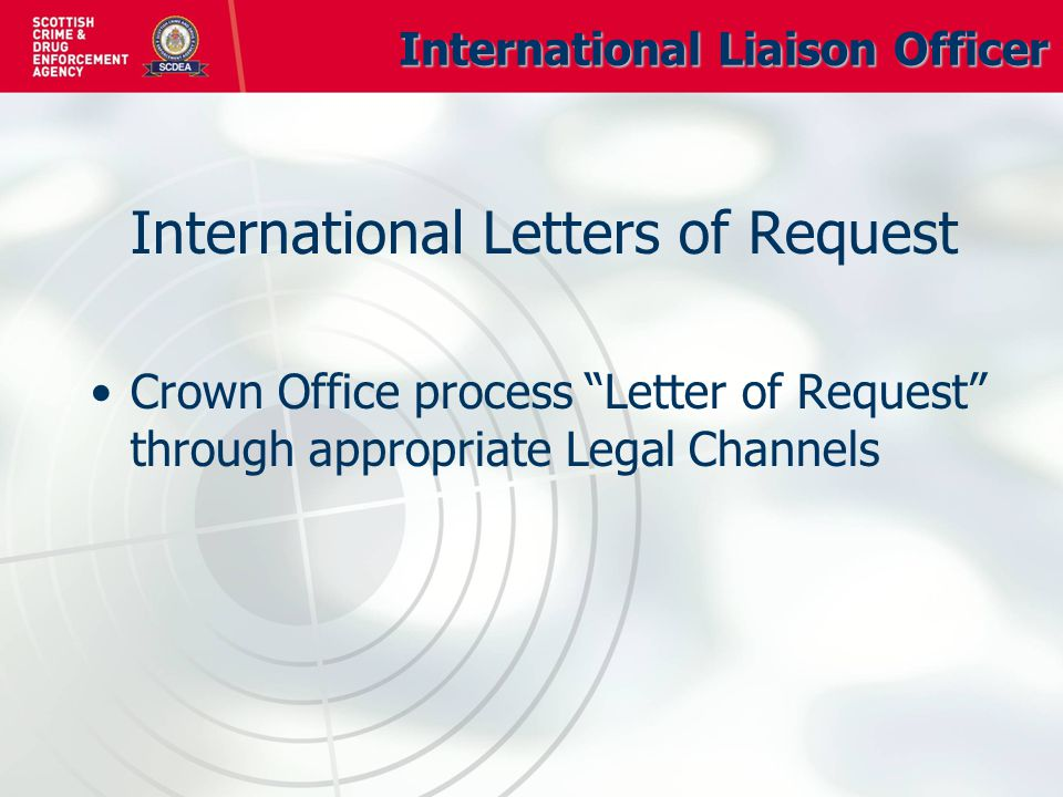 International Liaison Officer International Letters of Request Crown Office process Letter of Request through appropriate Legal Channels