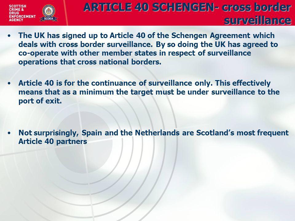 ARTICLE 40 SCHENGEN- cross border surveillance The UK has signed up to Article 40 of the Schengen Agreement which deals with cross border surveillance.