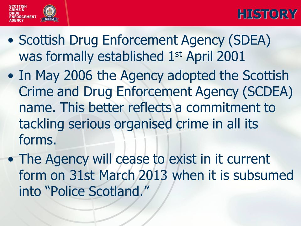 SCDEA Vision, Mission, Organisational Values and Strategic Priorities Our Vision -To Protect Scotland s communities from serious organised crime Our Mission - Working every day for the people of Scotland dismantling serious organised crime Our Organisational Values - Trust, Commitment and Respect Strategic Priorities – as set by Scottish Ministers