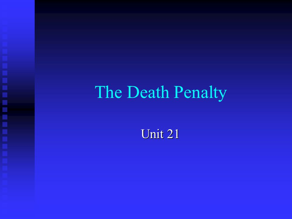 The Death Penalty Unit 21