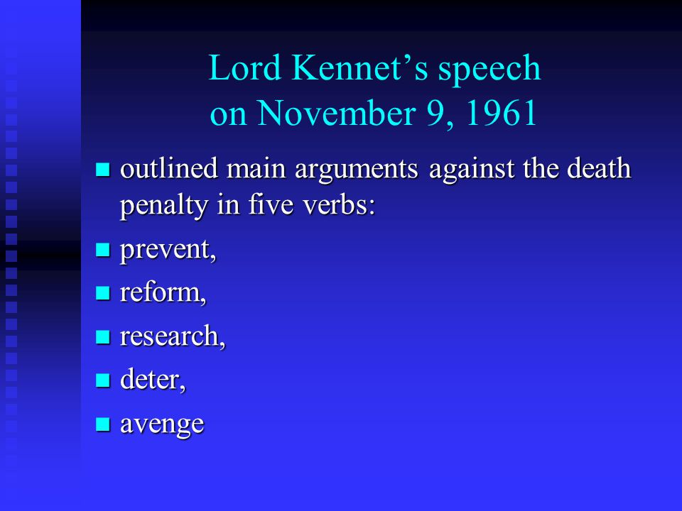 Lord Kennet's speech on November 9, 1961 outlined main arguments against the death penalty in five verbs: outlined main arguments against the death penalty in five verbs: prevent, prevent, reform, reform, research, research, deter, deter, avenge avenge
