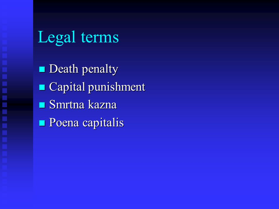 Legal terms Death penalty Death penalty Capital punishment Capital punishment Smrtna kazna Smrtna kazna Poena capitalis Poena capitalis