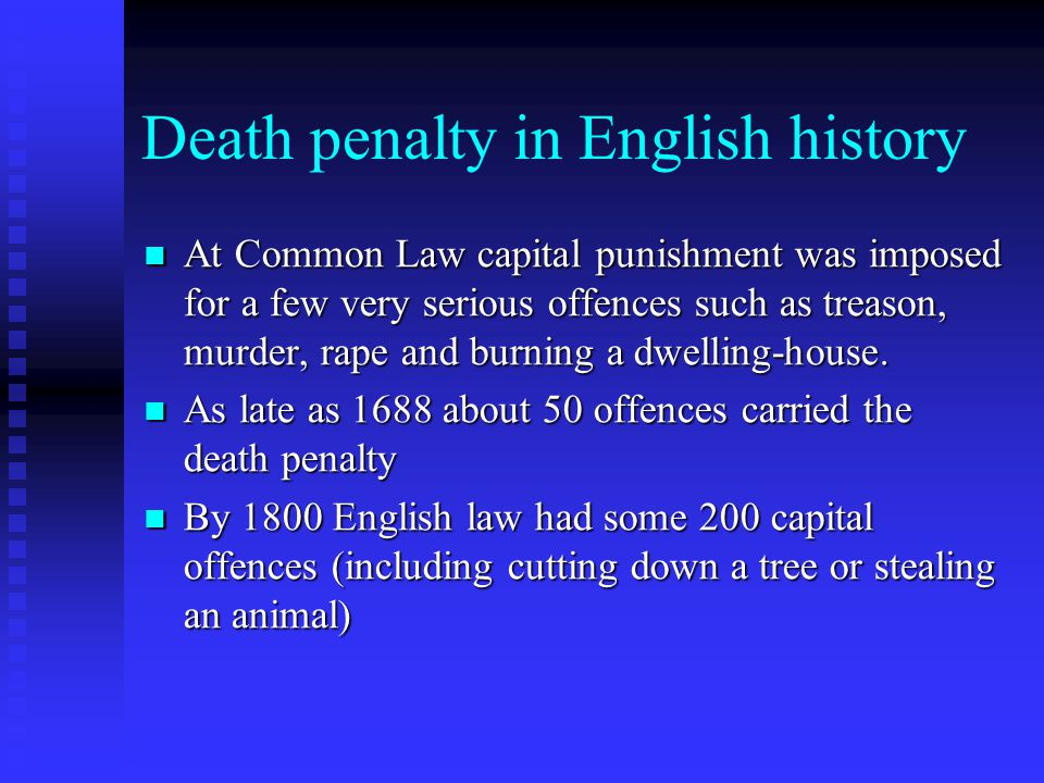 Death penalty in English history At Common Law capital punishment was imposed for a few very serious offences such as treason, murder, rape and burning a dwelling-house.