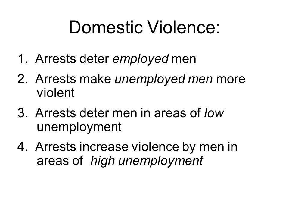 Domestic Violence: 1. Arrests deter employed men 2.