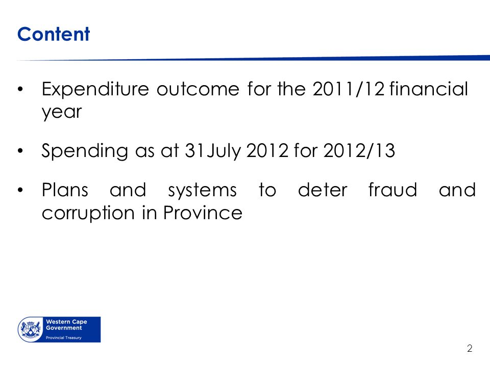 Thank you 2 Content Expenditure outcome for the 2011/12 financial year Spending as at 31July 2012 for 2012/13 Plans and systems to deter fraud and cor