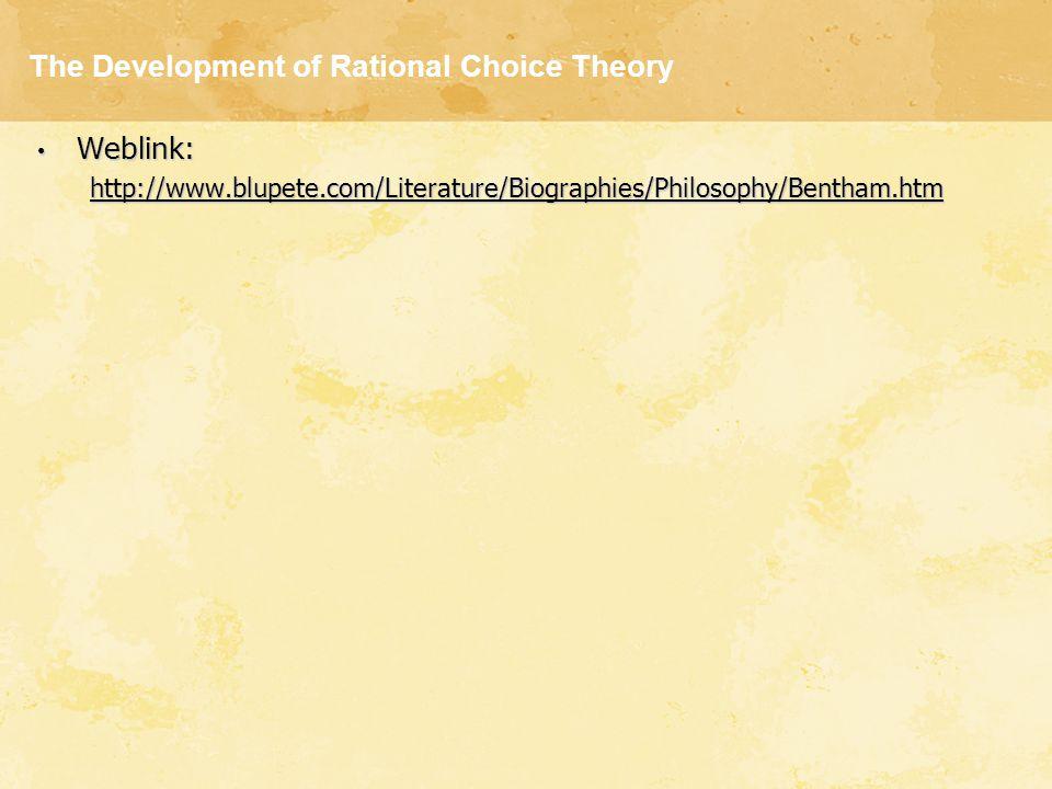 The Development of Rational Choice Theory Weblink: Weblink: http://www.blupete.com/Literature/Biographies/Philosophy/Bentham.htm