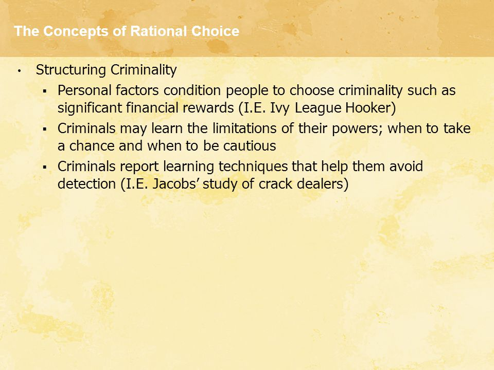 The Concepts of Rational Choice Structuring Criminality  Personal factors condition people to choose criminality such as significant financial reward