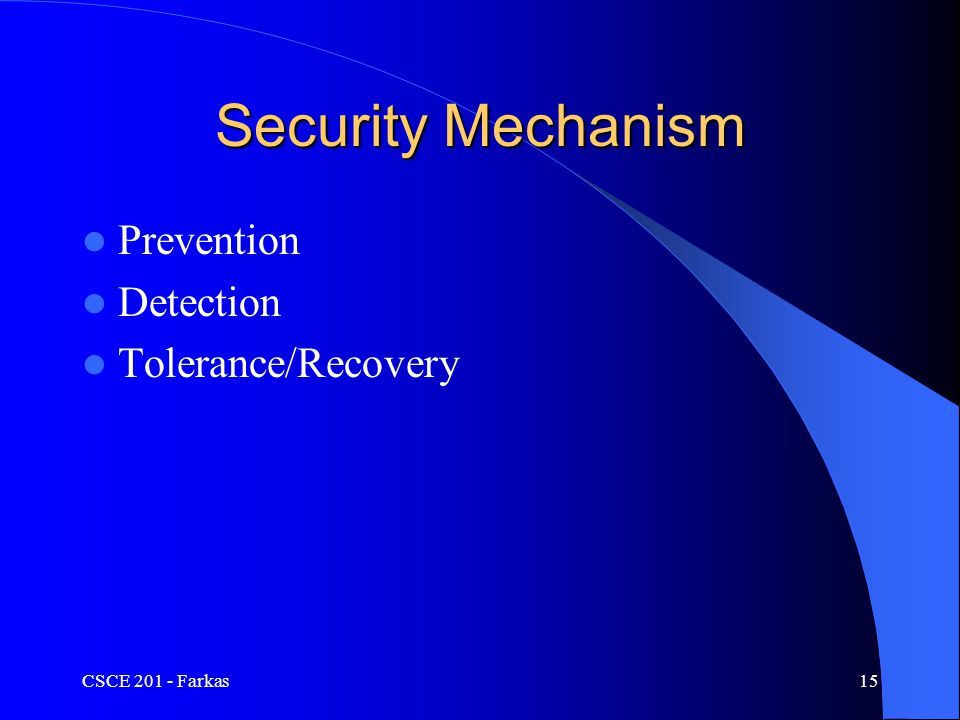 CSCE 201 - Farkas15 Security Mechanism Prevention Detection Tolerance/Recovery