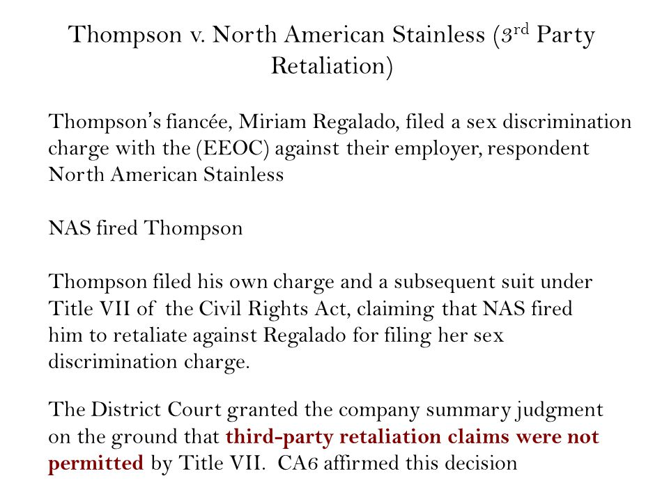 Thompson v. North American Stainless (3 rd Party Retaliation) Thompson's fiancée, Miriam Regalado, filed a sex discrimination charge with the (EEOC) a