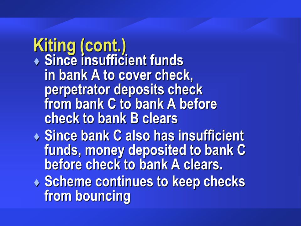 Kiting (cont.) t Since insufficient funds in bank A to cover check, perpetrator deposits check from bank C to bank A before check to bank B clears t S