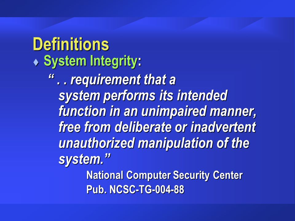 "Definitions t System Integrity: "".. requirement that a system performs its intended function in an unimpaired manner, free from deliberate or inadvert"