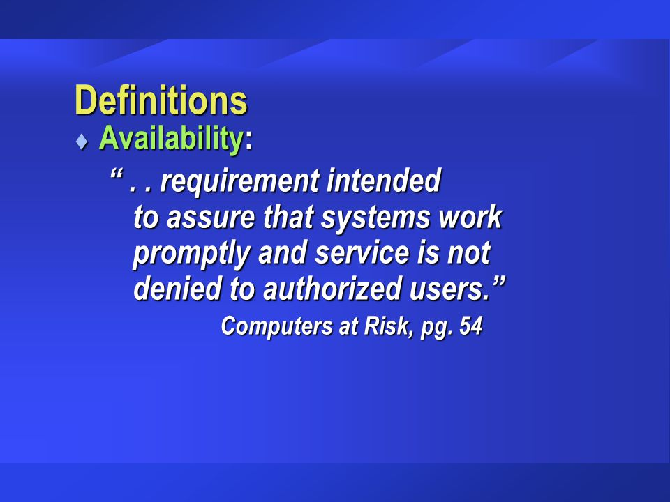 "Definitions t Availability: "".. requirement intended to assure that systems work promptly and service is not denied to authorized users."" Computers at"