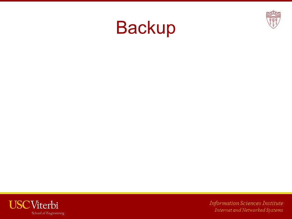 Information Sciences Institute Internet and Networked Systems Backup