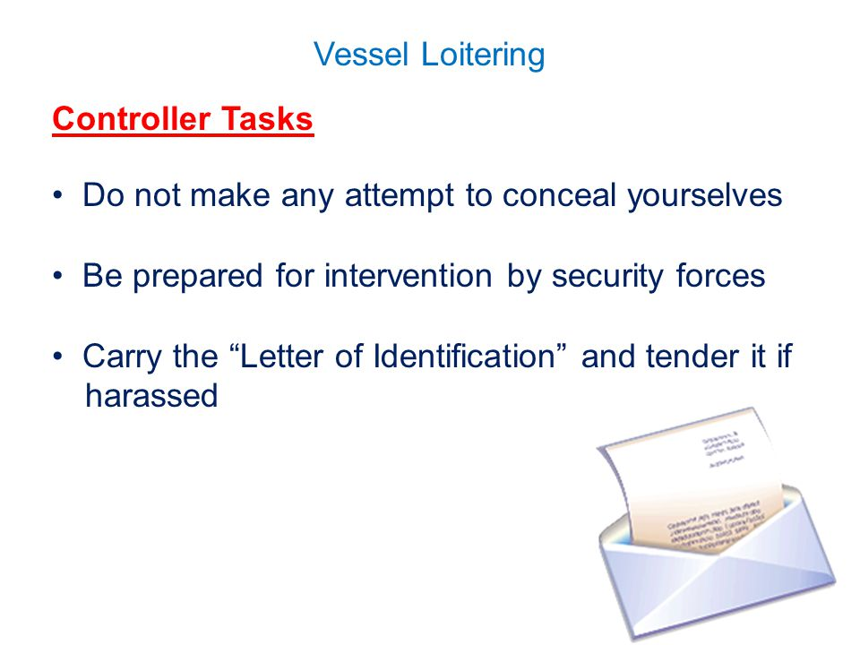 Vessel Loitering Controller Tasks Do not make any attempt to conceal yourselves Be prepared for intervention by security forces Carry the Letter of Identification and tender it if harassed