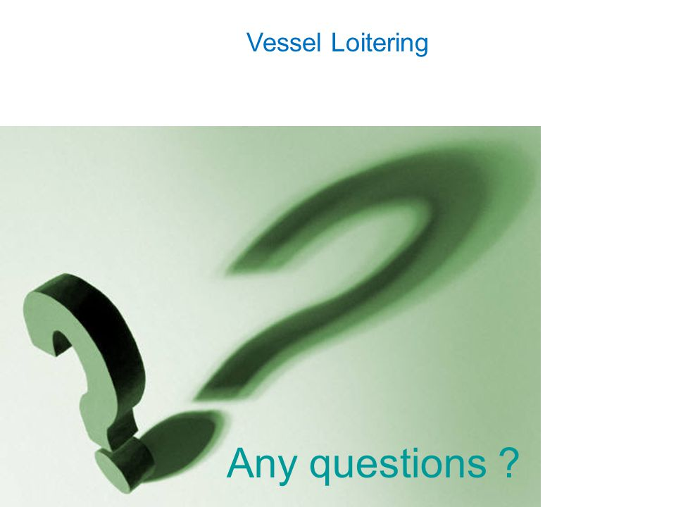 Vessel Loitering Any questions ?