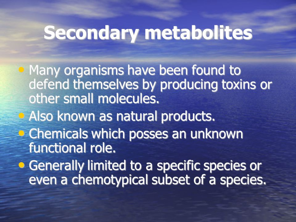 Secondary metabolites Many organisms have been found to defend themselves by producing toxins or other small molecules. Many organisms have been found
