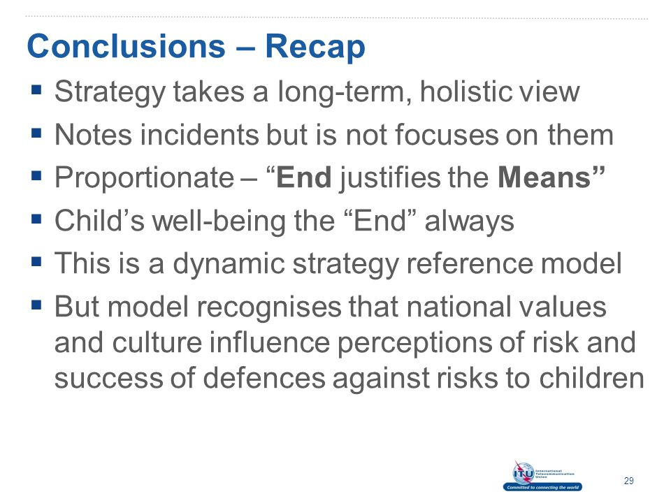 """Conclusions – Recap  Strategy takes a long-term, holistic view  Notes incidents but is not focuses on them  Proportionate – """"End justifies the Mean"""