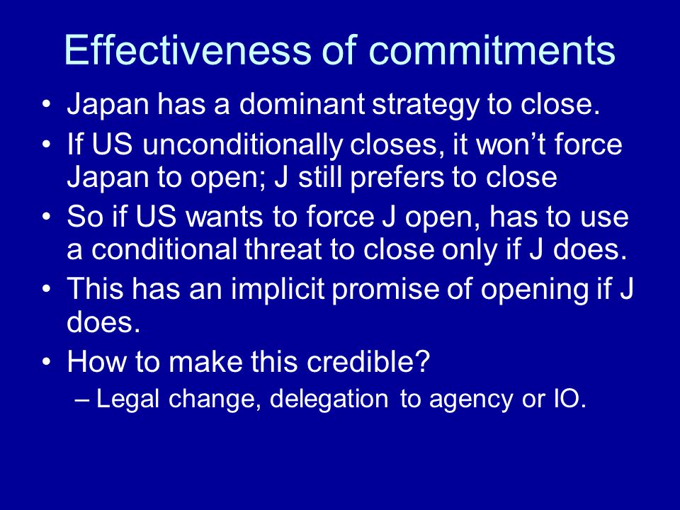 Effectiveness of commitments Japan has a dominant strategy to close.