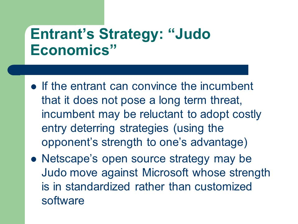 """Entrant's Strategy: """"Judo Economics"""" If the entrant can convince the incumbent that it does not pose a long term threat, incumbent may be reluctant to"""