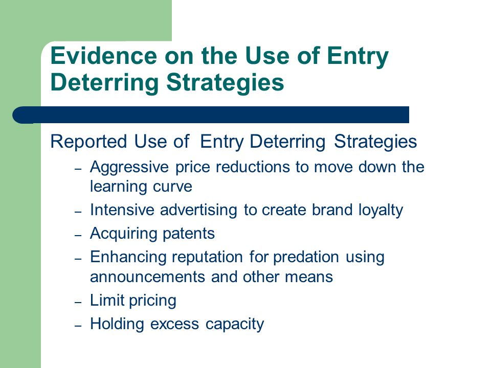 Evidence on the Use of Entry Deterring Strategies Reported Use of Entry Deterring Strategies – Aggressive price reductions to move down the learning c