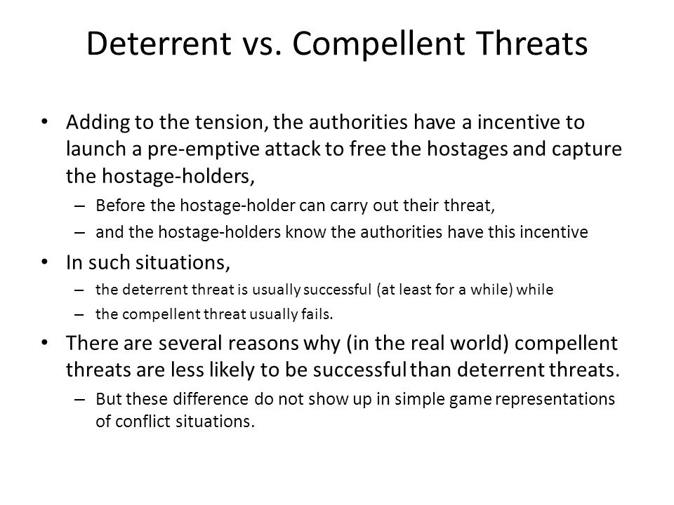 Deterrent vs. Compellent Threats Adding to the tension, the authorities have a incentive to launch a pre-emptive attack to free the hostages and captu