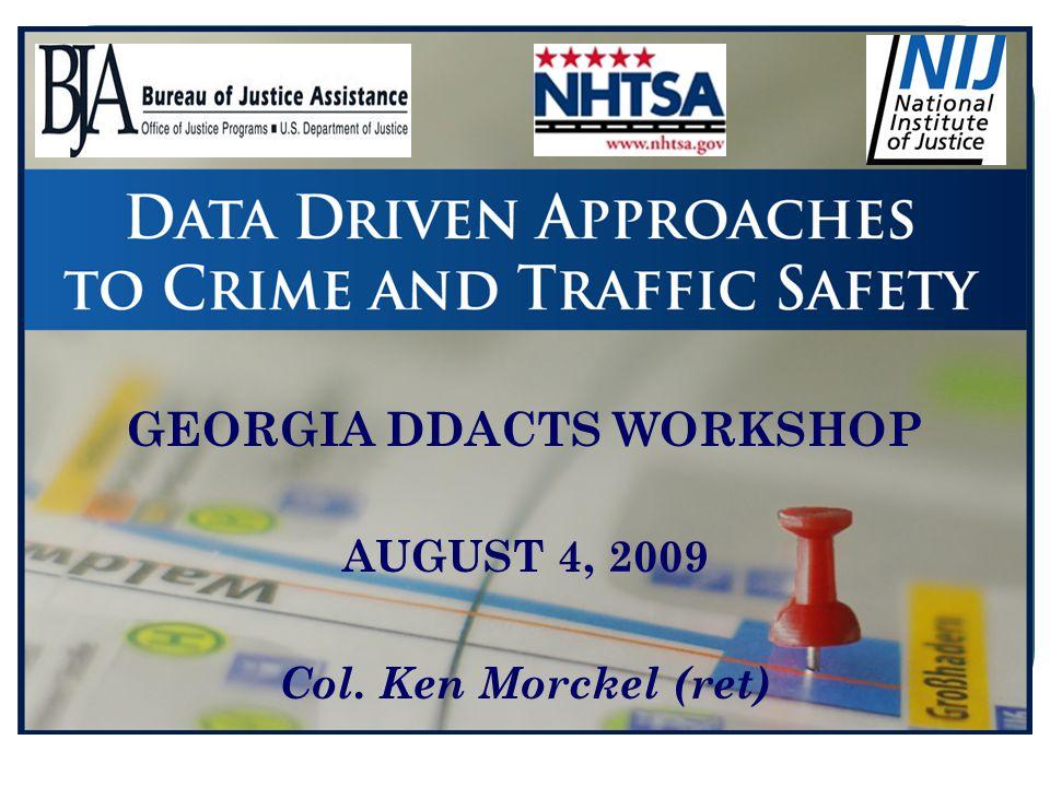 GEORGIA DDACTS WORKSHOP AUGUST 4, 2009 Col. Ken Morckel (ret)