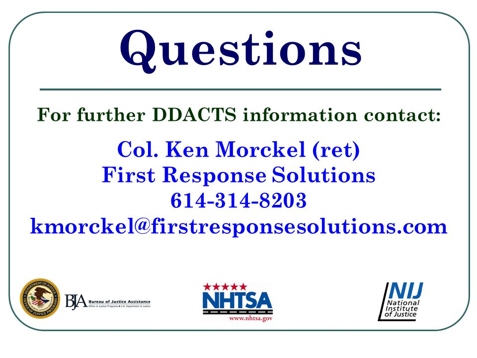 Questions For further DDACTS information contact: Col.