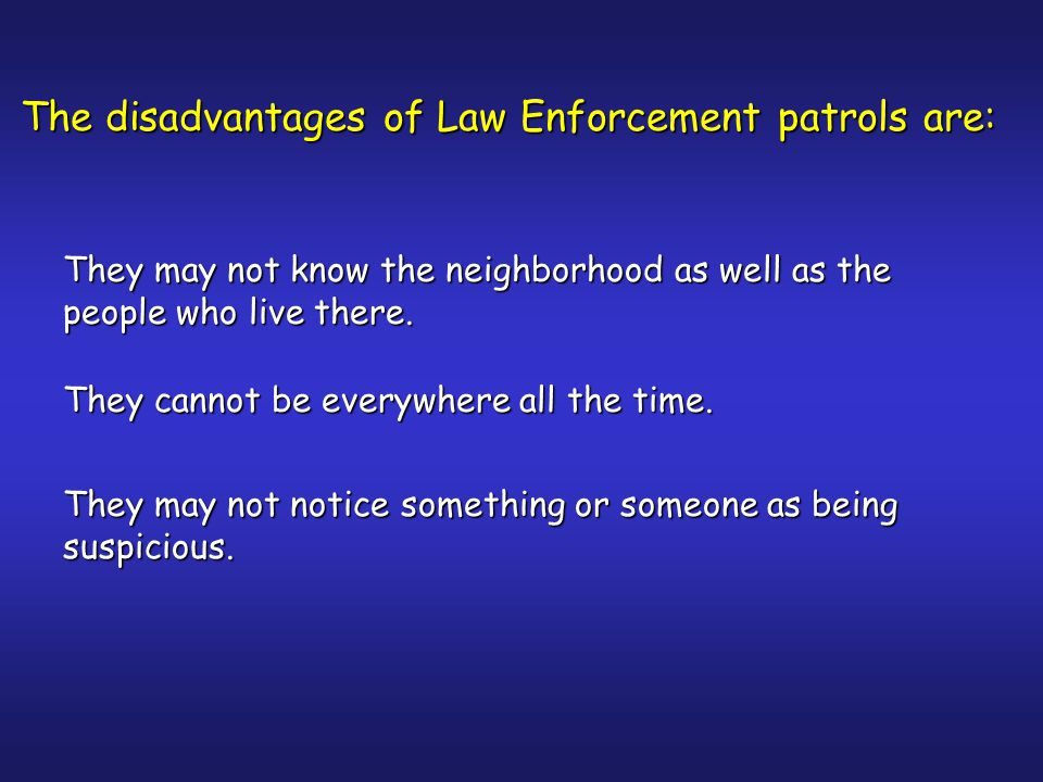 When law enforcement officers patrol your neighborhood they prevent/deter crime and terrorism.