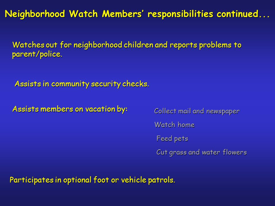 Neighborhood Watch Members' responsibilities Watch and report suspicious activities without bias.