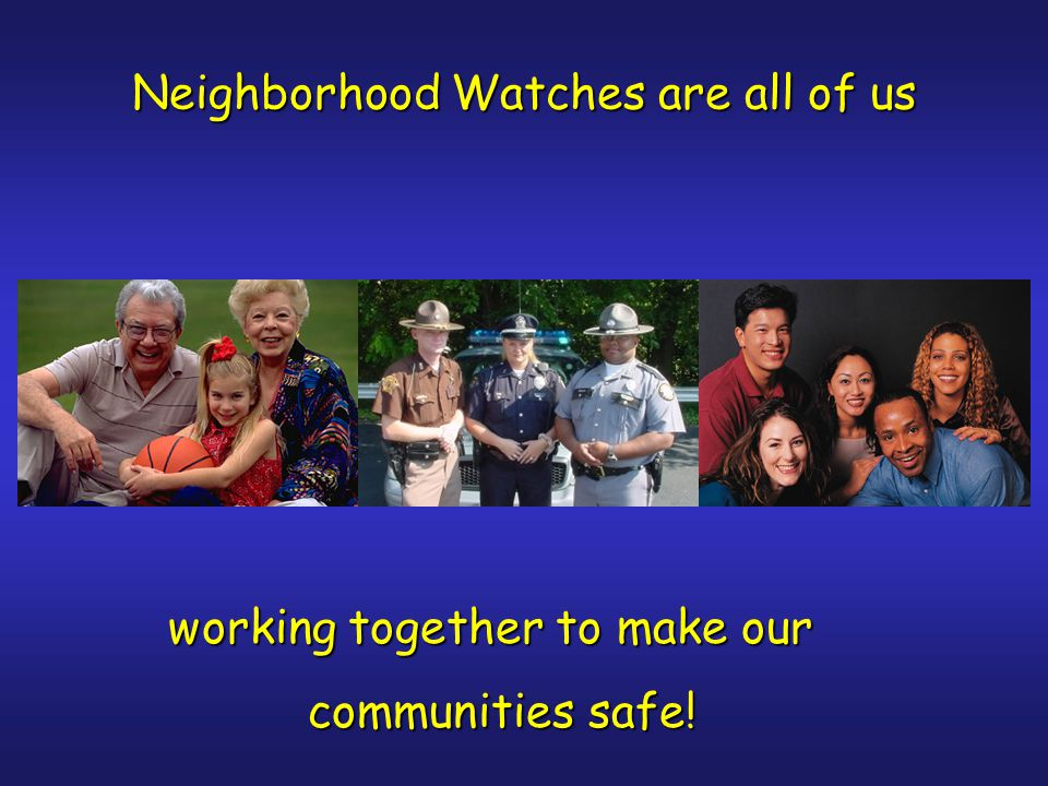 In the Neighborhood Watches of the 21st century, the Internet plays a vital role in sharing of information between all groups.