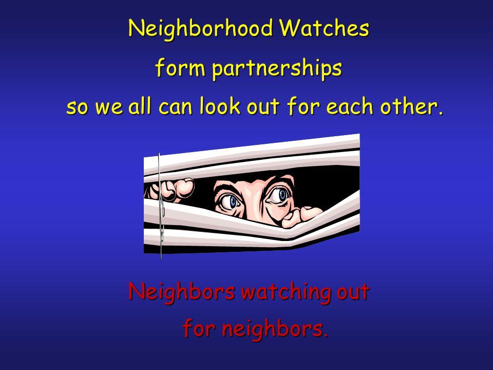 Neighborhood Watches form partnerships Neighbors watching out for neighbors.