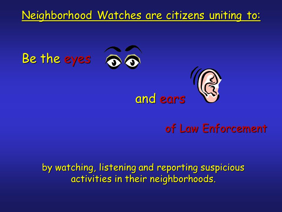 To be an effective Watch partner you must: Be committed to watch out for your neighbors.