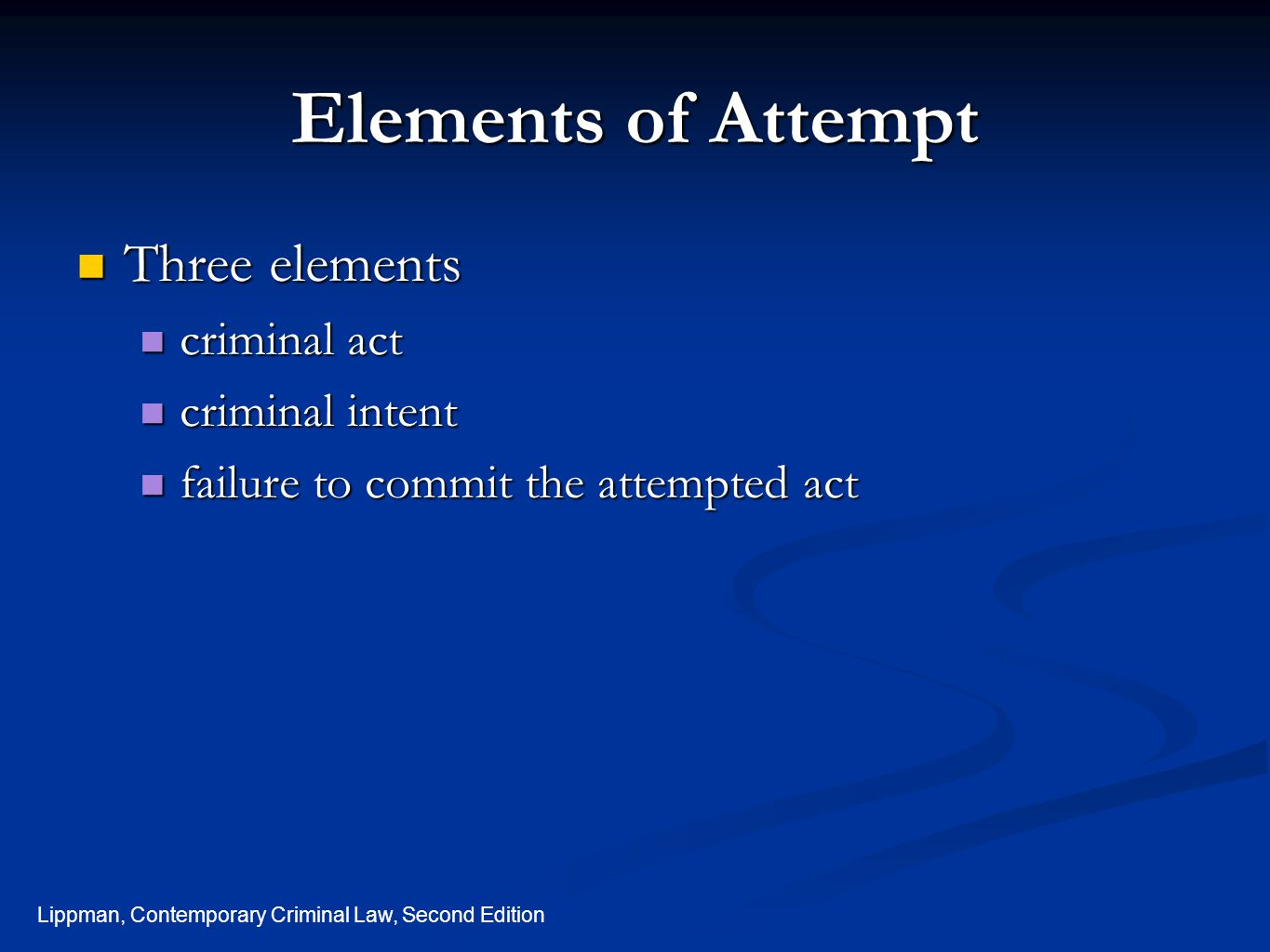 Lippman, Contemporary Criminal Law, Second Edition Mens Rea of Attempt Intent must exist to commit the attempted act.