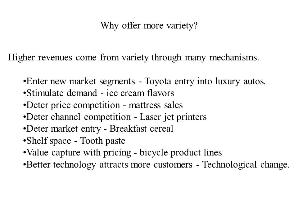 Why offer more variety. Higher revenues come from variety through many mechanisms.