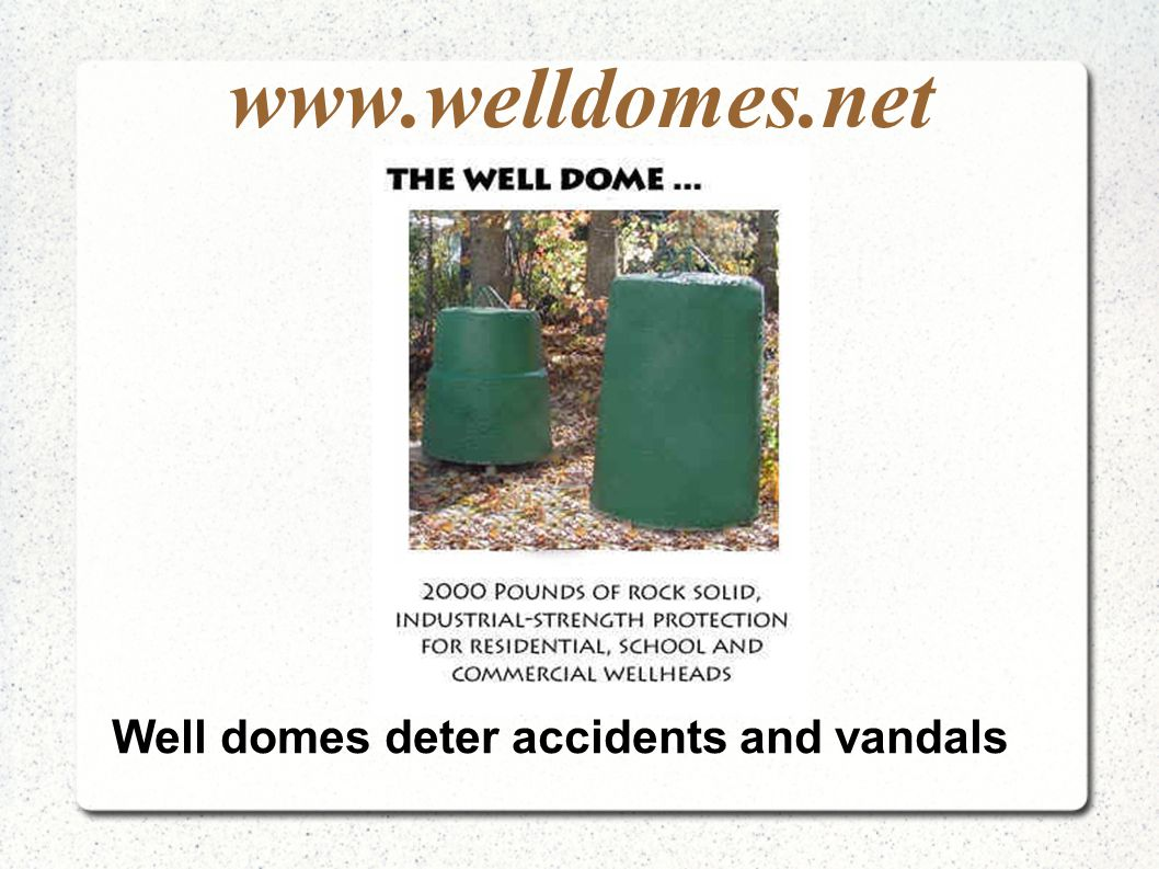 www.welldomes.net Well domes deter accidents and vandals