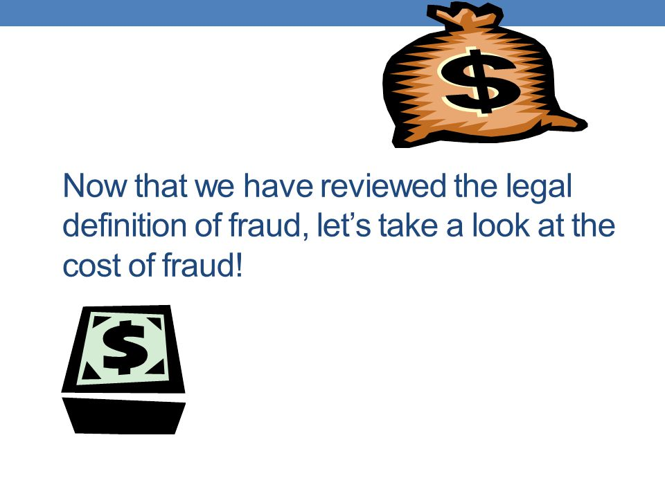 Now that we have reviewed the legal definition of fraud, let's take a look at the cost of fraud!