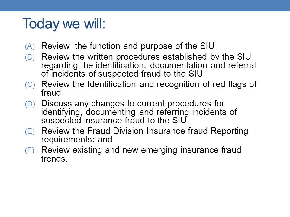 Today we will: (A) Review the function and purpose of the SIU (B) Review the written procedures established by the SIU regarding the identification, d