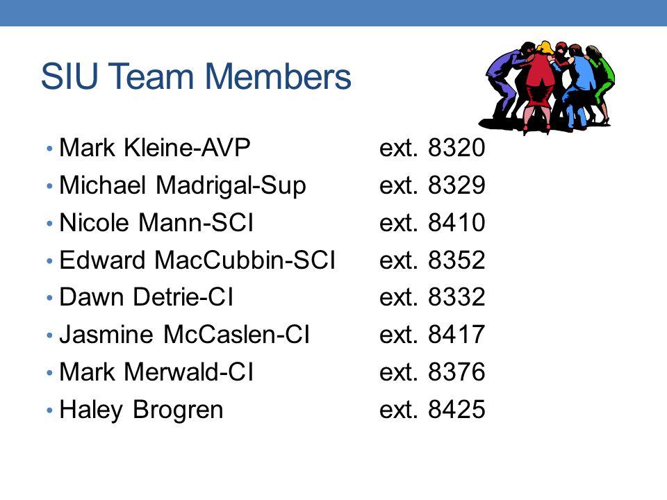 SIU Team Members Mark Kleine-AVPext. 8320 Michael Madrigal-Supext. 8329 Nicole Mann-SCIext. 8410 Edward MacCubbin-SCIext. 8352 Dawn Detrie-CIext. 8332