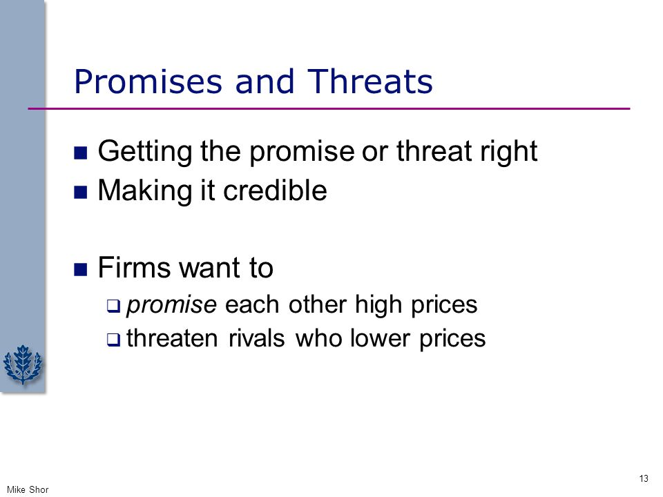 Promises and Threats Getting the promise or threat right Making it credible Firms want to  promise each other high prices  threaten rivals who lower