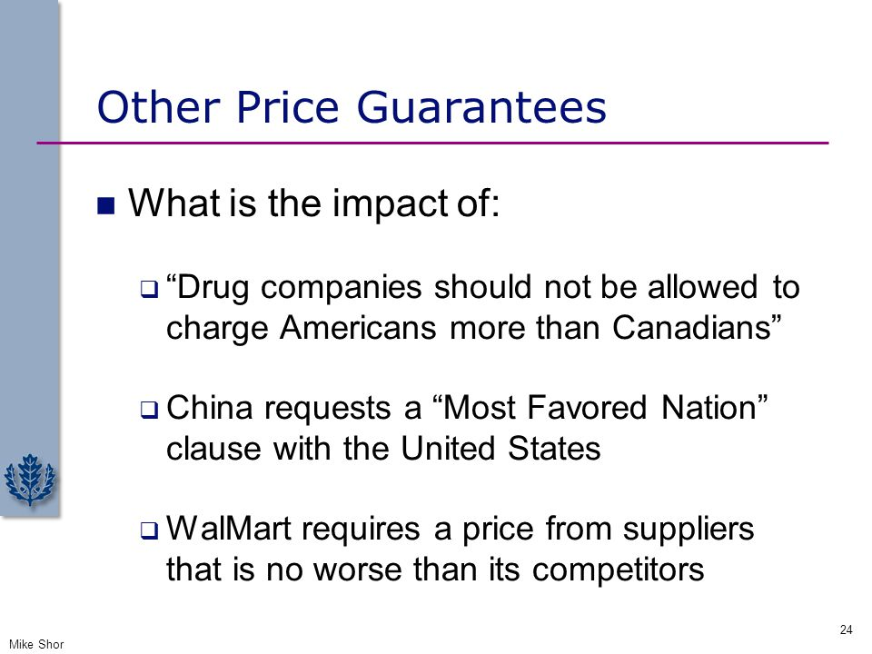 """Other Price Guarantees What is the impact of:  """"Drug companies should not be allowed to charge Americans more than Canadians""""  China requests a """"Mos"""