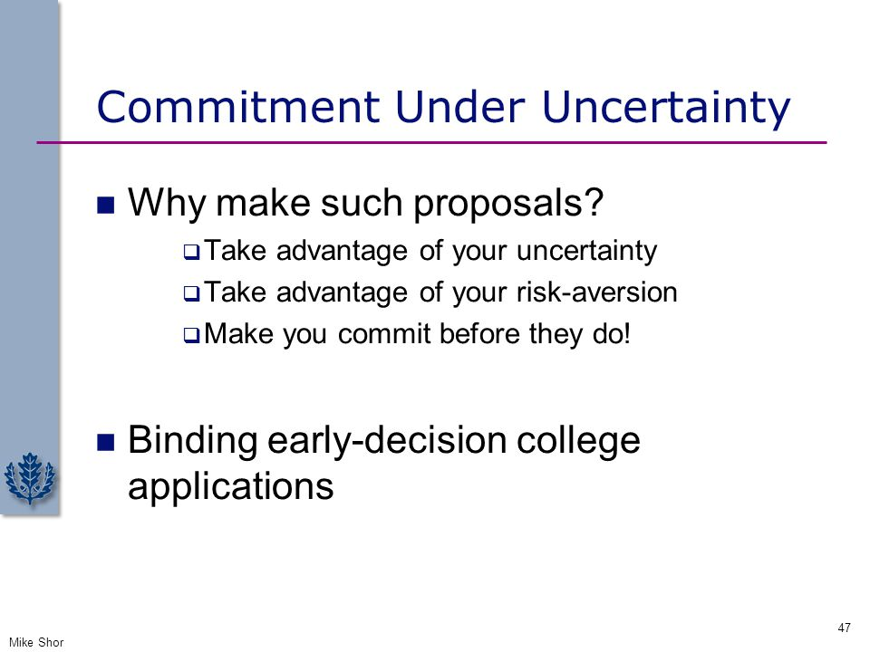 Commitment Under Uncertainty Why make such proposals?  Take advantage of your uncertainty  Take advantage of your risk-aversion  Make you commit be