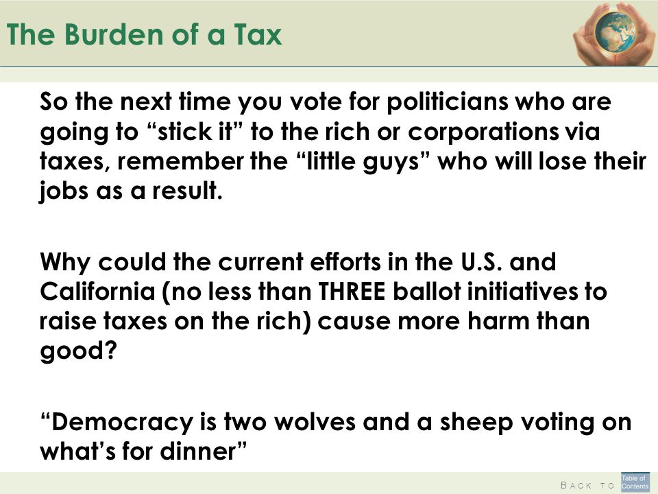 """B ACK TO The Burden of a Tax So the next time you vote for politicians who are going to """"stick it"""" to the rich or corporations via taxes, remember the"""