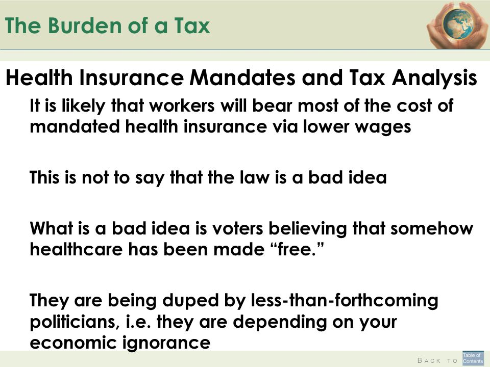 B ACK TO The Burden of a Tax Health Insurance Mandates and Tax Analysis It is likely that workers will bear most of the cost of mandated health insura